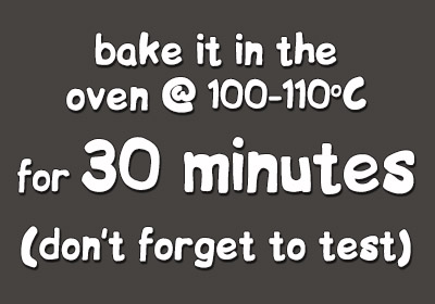 heat the figure in oven for 30 minutes at 100 celsius degrees